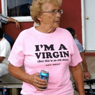 Old lady wears 'I'm a Virgin - but this shirt is old' t-shirt
